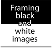 Framing black and white images