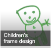 Children's frame design